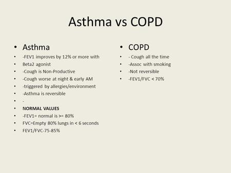 Asthma vs COPD Asthma COPD -FEV1 improves by 12% or more with