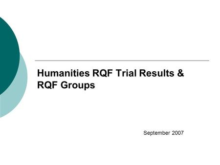 Humanities RQF Trial Results & RQF Groups September 2007.