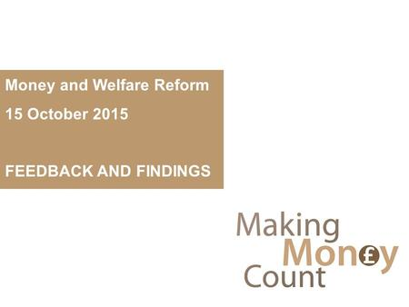 Money and Welfare Reform 15 October 2015 FEEDBACK AND FINDINGS.