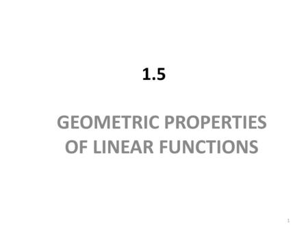 1.5 GEOMETRIC PROPERTIES OF LINEAR FUNCTIONS 1. Interpreting the Parameters of a Linear Function Example 1 With time, t, in years, the populations of.