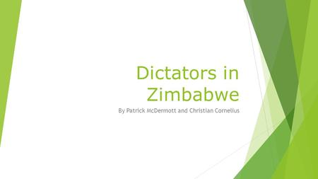 Dictators in Zimbabwe By Patrick McDermott and Christian Cornelius.