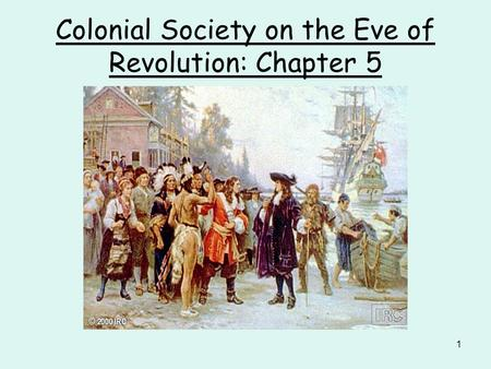 1 Colonial Society on the Eve of Revolution: Chapter 5.