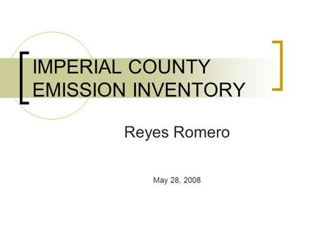 IMPERIAL COUNTY EMISSION INVENTORY Reyes Romero May 28, 2008.