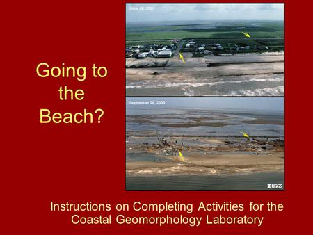 Going to the Beach? Instructions on Completing Activities for the Coastal Geomorphology Laboratory.