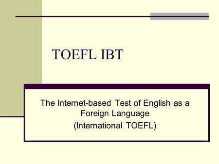 TOEFL IBT The Internet-based Test of English as a Foreign Language (International TOEFL)