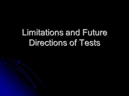 Limitations and Future Directions of Tests. Test Interpretation and Use A valid test involves valid interpretation and valid use of the test scores A.