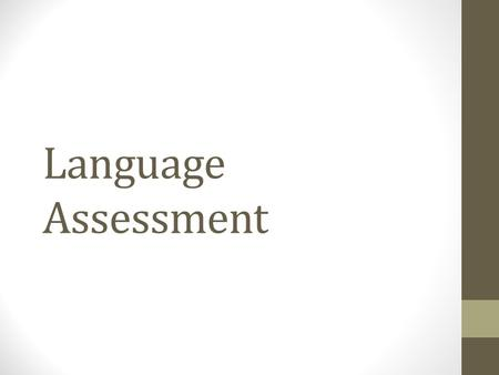 Language Assessment. Evaluation: The broadest term; looking at all factors that influence the learning process (syllabus, materials, learner achievements,