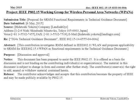 Doc.: IEEE 802. 15-15-0333-00-004s Submission May 2015 Hidetoshi Yokora, Landis&GyrSlide 1 Project: IEEE P802.15 Working Group for Wireless Personal Area.