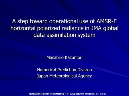 A step toward operational use of AMSR-E horizontal polarized radiance in JMA global data assimilation system Masahiro Kazumori Numerical Prediction Division.