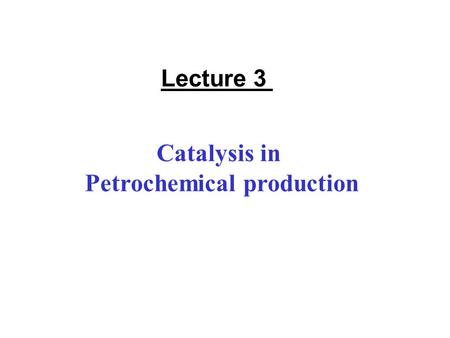 Catalysis in Petrochemical production Lecture 3. CONTENTS 1.Petroleum feedstocks 2.Petrochemicals from different hydrocarbons 3.Alkylation reactions 4.Shape-selectivity.