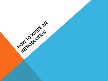 HOW TO WRITE AN INTRODUCTION. USE A STORY OR AN ANECDOTE An anecdote is a short story about something that happened, which illustrates the point you want.