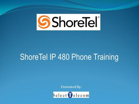 ShoreTel IP 480 Phone Training Presented By:. Overview Discuss Physical Features of the phone Call Handling: Placing Internal and External Calls, Putting.