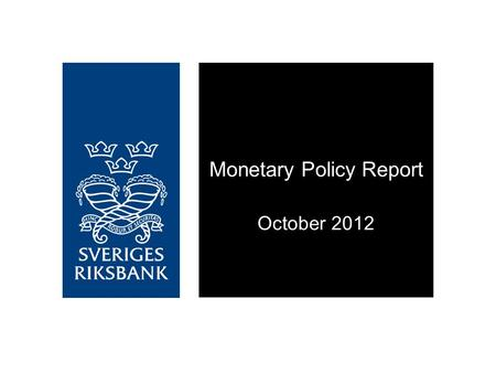Monetary Policy Report October 2012. Low repo rate stimulates the Swedish economy.