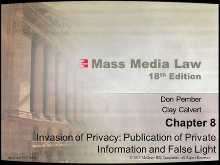 Mass Media Law 18 th Edition Don Pember Clay Calvert Chapter 8 Invasion of Privacy: Publication of Private Information and False Light McGraw-Hill/Irwin.