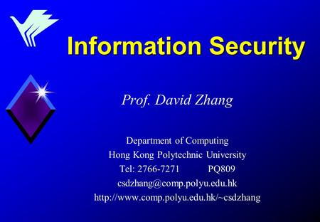 Information Security Prof. David Zhang Department of Computing Hong Kong Polytechnic University Tel: 2766-7271 PQ809