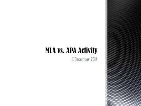 11 December 2014. The following slideshow will provide you with instructions on how to convert documentation entries for the MLA vs. APA activity. The.