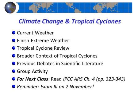 Climate Change & Tropical Cyclones Current Weather Finish Extreme Weather Tropical Cyclone Review Broader Context of Tropical Cyclones Previous Debates.