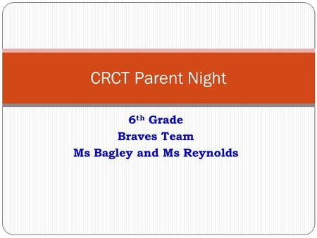 6 th Grade Braves Team Ms Bagley and Ms Reynolds CRCT Parent Night.