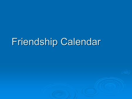 Friendship Calendar JANUARYMONTUEWEN1THU2FRI3SAT4SUN56789101112 13141516171819 20212223242526 2728293031 1 Click here to go the next month.