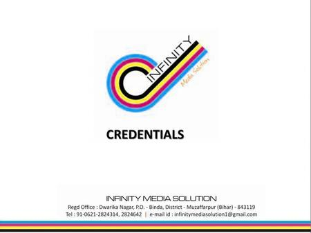 CREDENTIALS. About Company Infinity Media Solution is a perfect solution to the client`s Marketing requirement. Infinity Media Solution taken birth to.