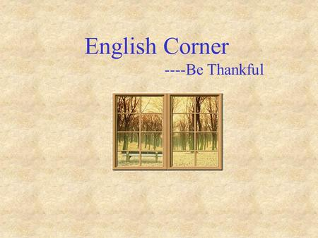 English Corner ----Be Thankful. Be Grateful Everyday, millions of people die of…….