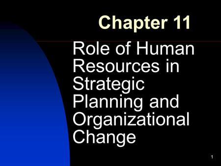 1 Role of Human Resources in Strategic Planning and Organizational Change Chapter 11.