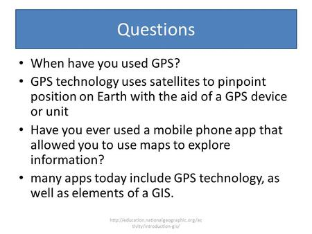 Questions When have you used GPS? GPS technology uses satellites to pinpoint position on Earth with the aid of a GPS device or unit Have you ever used.