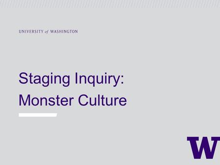 Staging Inquiry: Monster Culture. Staging Inquiry: Monster Culture.
