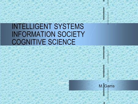 2/22/2016 INTELLIGENT SYSTEMS INFORMATION SOCIETY COGNITIVE SCIENCE M. Gams.