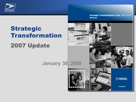 Strategic Transformation Plan 2006—2010 2007 Update Strategic Transformation 2007 Update January 30, 2008.