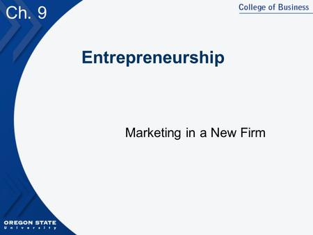 Ch. 9 Entrepreneurship Marketing in a New Firm.