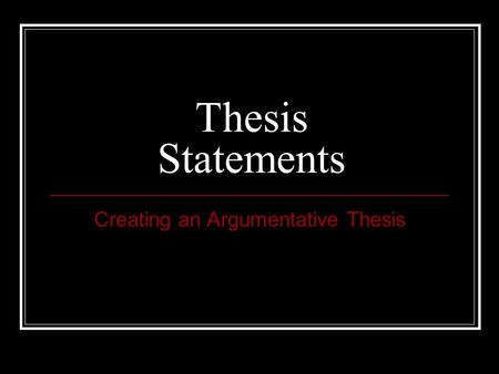 Creating an argumentative thesis