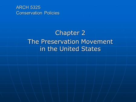 ARCH 5325 Conservation Policies Chapter 2 The Preservation Movement in the United States.