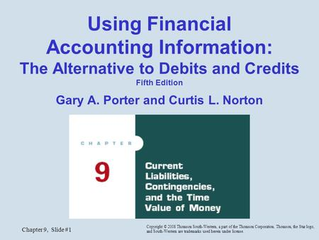 Chapter 9, Slide #1 Using Financial Accounting Information: The Alternative to Debits and Credits Fifth Edition Gary A. Porter and Curtis L. Norton Copyright.