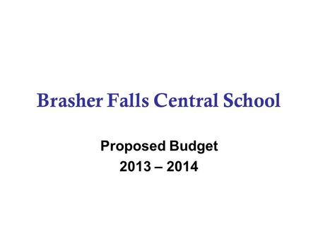 Brasher Falls Central School Proposed Budget 2013 – 2014.