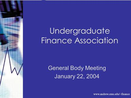 Www.andrew.cmu.edu/~finance Undergraduate Finance Association General Body Meeting January 22, 2004.
