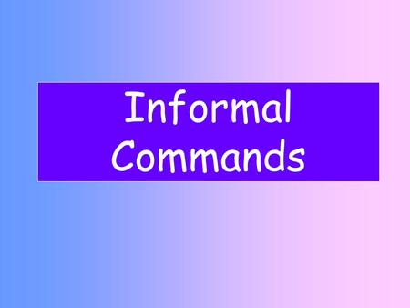 Informal Commands Positive (+) Tú Commands How do you form it? Tú (+) Step 1 Use the he/she form of the present tense Ejemplo caminar comer escribir.