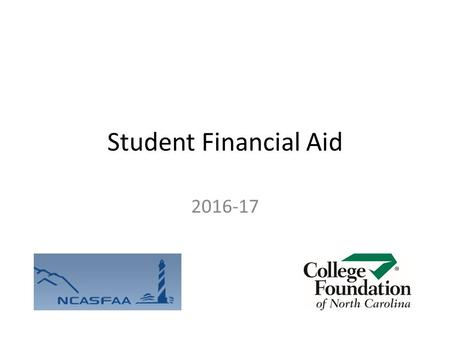 Student Financial Aid 2016-17. What We'll Talk About College cost of attendance Financial aid basics Free Application for Federal Student Aid (FAFSA)