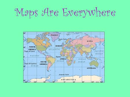 Maps Are Everywhere. What Is A Map ? As a group we have decided that, a map is a flat representation of the Earth. Example: