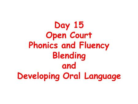 Day 15 Open Court Phonics and Fluency Blending and Developing Oral Language.