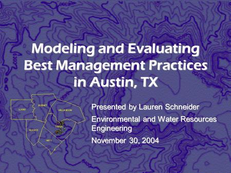 Modeling and Evaluating Best Management Practices in Austin, TX Presented by Lauren Schneider Environmental and Water Resources Engineering November 30,