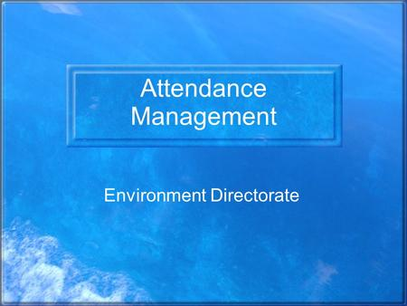 Attendance Management Environment Directorate. National Picture CIPD – Annual Survey – 2005 –Average sickness in Public Sector 4% or 10.3 days –83% of.