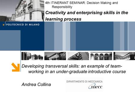 Developing transversal skills: an example of team- working in an under-graduate introductive course Andrea Collina 4th ITINERANT SEMINAR: Decision Making.