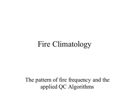 Fire Climatology The pattern of fire frequency and the applied QC Algorithms.