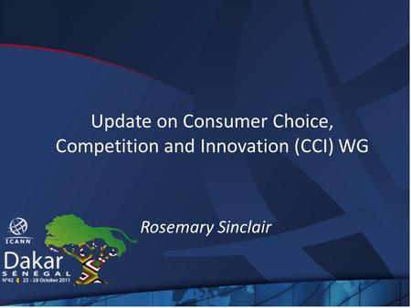 Update on Consumer Choice, Competition and Innovation (CCI) WG Rosemary Sinclair.