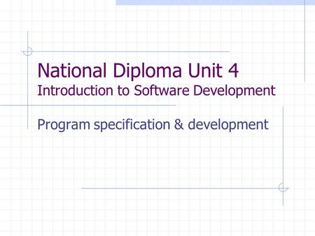 National Diploma Unit 4 Introduction to Software Development Program specification & development.