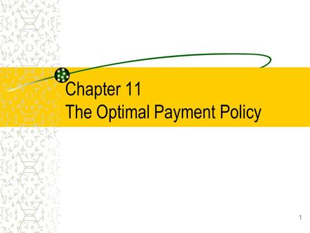 1 Chapter 11 The Optimal Payment Policy. 2 Tenants of Cash Management Keep your money as long as possible Pay your bills at the correct time Collect monies.