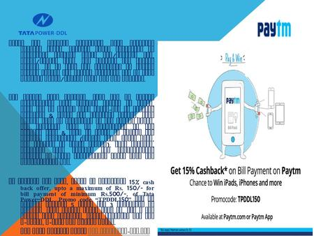 TPDDL has started accepting bill payments through Paytm. Various modes available to consumers through Paytm App / website are, Debit / Credit Card, net.