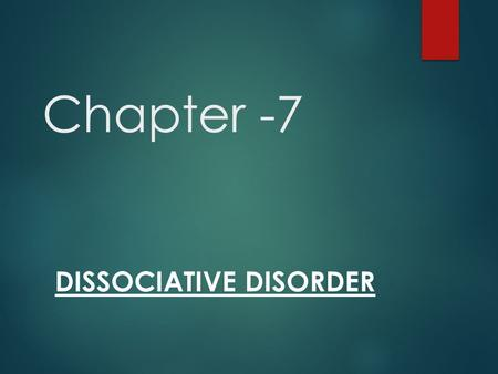 Chapter -7 DISSOCIATIVE DISORDER. Definition  In psychiatry, dissociation is defined as an unconscious defense mechanism involving the segregation of.