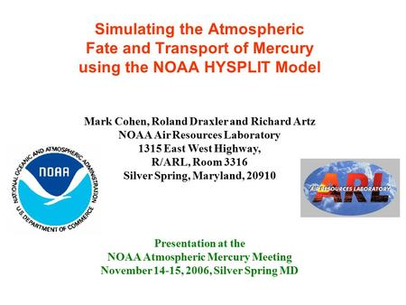 Simulating the Atmospheric Fate and Transport of Mercury using the NOAA HYSPLIT Model Presentation at the NOAA Atmospheric Mercury Meeting November 14-15,